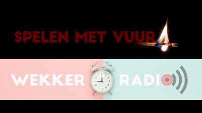 Spelen met Vuur en Wekkerradio
